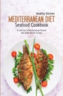 Mediterranean Diet Seafood Recipes : A Collection of Mediterranean Seafood with Simple Recipes to Enjoy - Book