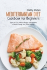 Mediterranean Diet Cookbook for Beginners : Quick and Easy Delicious recipes to Build Habits of Health, Change your Eating Lifestyle - Book