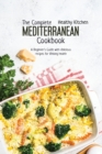 The Complete Mediterranean Cookbook : A Beginner's Guide with Delicious Recipes for Lifelong Health - Book