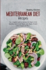Mediterranean Diet Recipes : Your Complete Guide to Harness the Power of the Healthiest Diet on the Planet, Lose Weight, Prevent Heart Disease and More - Book