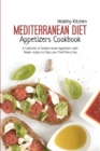 Mediterranean Diet Appetizers Cookbook : A Collection of Mediterranean Appetizers with Simple Recipes to Enjoy your Food Every Day - Book