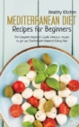 Mediterranean Diet Recipes for Beginners : The Complete Beginner's Guide, Delicious Recipes to Get you Started with Balanced Eating Plan - Book