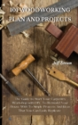 101 Woodworking Plan and Projects : The Guide to Start Your Carpentry Workshop with DIY, To Remodel Your House With To Simple Projects And Ideas That You Can Easily Replicate - Book