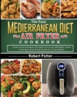 Mediterranean Air Fryer : 95 Healthy Recipes to Fry, Roast, Bake, and Grill - Book