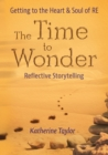 The Time to Wonder : Getting to the Heart and Soul of RE - Book