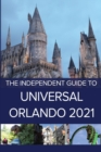 The Independent Guide to Universal Orlando 2021 - Book