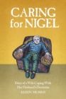 Caring For Nigel : Diary of a Wife Coping With Her Husband's Dementia - Book