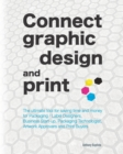 Connect graphic design and print : The ultimate tool for saving time and money for Packaging / Label Designers, Business Start-up, Packaging Technologist, Artwork Approvers and Print Buyers - Book
