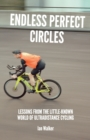 Endless Perfect Circles : Lessons from the little-known world of ultradistance cycling - Book
