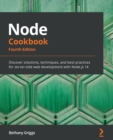 Node Cookbook : Discover solutions, techniques, and best practices for server-side web development with Node.js 14, 4th Edition - Book