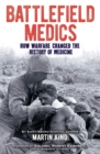 Battlefield Medics : How Warfare Changed the History of Medicine - Book