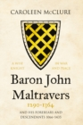 Baron John Maltravers 1290-1364 'A Wise Knight in War and Peace' : and his Forebears and Descendants 1066-1435 - Book