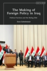 The Making of Foreign Policy in Iraq : Political Factions and the Ruling Elite - eBook