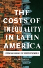 The Costs of Inequality in Latin America : Lessons and Warnings for the Rest of the World - Book