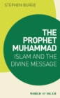 The Prophet Muhammad : Islam and the Divine Message - Book