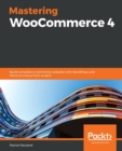 Mastering WooCommerce 4 : Build complete e-commerce websites with WordPress and WooCommerce from scratch - Book
