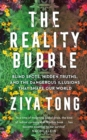 The Reality Bubble : Blind Spots, Hidden Truths and the Dangerous Illusions that Shape Our World - Book