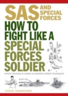 How To Fight Like A Special Forces Soldier : Expert Training in Unarmed and Armed Combat Techniques - Book