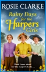 Rainy Days for the Harpers Girls : A heartbreaking historical saga from bestseller Rosie Clarke - eBook