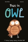 This is Owl : A flapping, tapping, clapping interactive book - Book