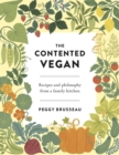 The Contented Vegan : Recipes and Philosophy from a Family Kitchen - Book