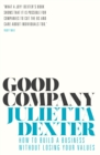 Good Company : How to Build a Business without Losing Your Values - Book