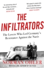 The Infiltrators : The Lovers Who Led Germany's Resistance Against the Nazis - eBook