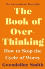 The Book of Overthinking : How to Stop the Cycle of Worry - eBook