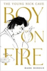 Boy on Fire : The Young Nick Cave - Book