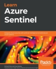 Learn Azure Sentinel : Integrate Azure security with artificial intelligence to build secure cloud systems - Book