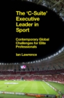 The 'C-Suite' Executive Leader in Sport : Contemporary Global Challenges for Elite Professionals - Book