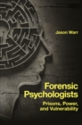 Forensic Psychologists : Prisons, Power, and Vulnerability - Book