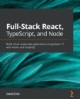 Full-Stack React, TypeScript, and Node : Build cloud-ready web applications using React 17 with Hooks and GraphQL - Book