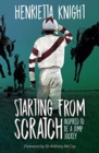 Starting From Scratch : Inspired to be a Jump Jockey - Book