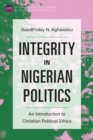 Integrity in Nigerian Politics : An Introduction to Christian Political Ethics - eBook