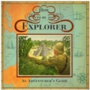 How to be an Explorer : An Adventurer's Guide - Book