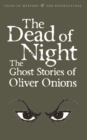 The Dead of Night : The Ghost Stories of Oliver Onions - Book