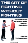 The Art of Fighting without Fighting : Techniques in Personal Threat Evasion - Book