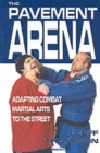 The Pavement Arena : Adapting Combat Martial Arts to the Street - Book