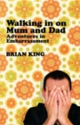 Walking in on Mum and Dad : Adventures in Embarrassment - Book