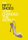 Fifty Shoes that Changed the World : Design Museum Fifty - eBook