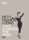 Fifty Fashion Looks that Changed the 1950s : Design Museum Fifty - eBook