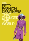 Fifty Fashion Designers That Changed the World : Design Museum Fifty - Book