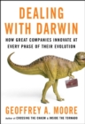 Dealing with Darwin : How Great Companies Innovate at Every Phase of Their Evolution - Book