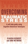 Overcoming Traumatic Stress : A Self-Help Guide Using Cognitive Behavioral Techniques - Book