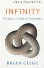 A Brief History of Infinity : The Quest to Think the Unthinkable - Book