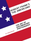 Robert Frank's 'The Americans' : The Art of Documentary Photography - eBook