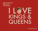 I Love Kings and Queens : 400 Fantastic Facts - Book