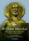 William Marshal : The Greatest Knight That Ever Lived - Book
