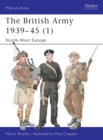 The British Army 1939-1945 : North West Europe Pt.1 - Book